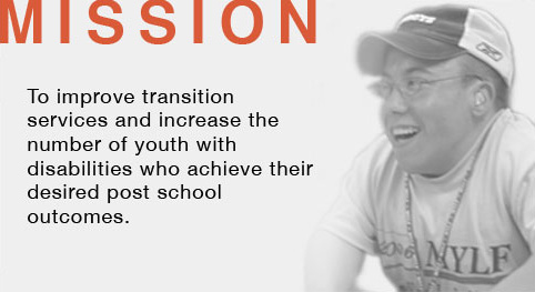 Mission to improve transition services and increase the number of youth with disabilities who achive their desired post school outcomes